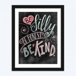 Be Silly, Honest & Kind Quote